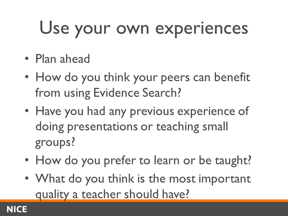 Use your own experiences Plan ahead How do you think your peers can benefit from using Evidence Search.