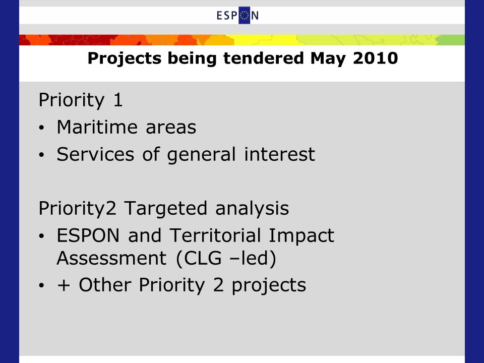 Projects being tendered May 2010 Priority 1 Maritime areas Services of general interest Priority2 Targeted analysis ESPON and Territorial Impact Assessment (CLG –led) + Other Priority 2 projects