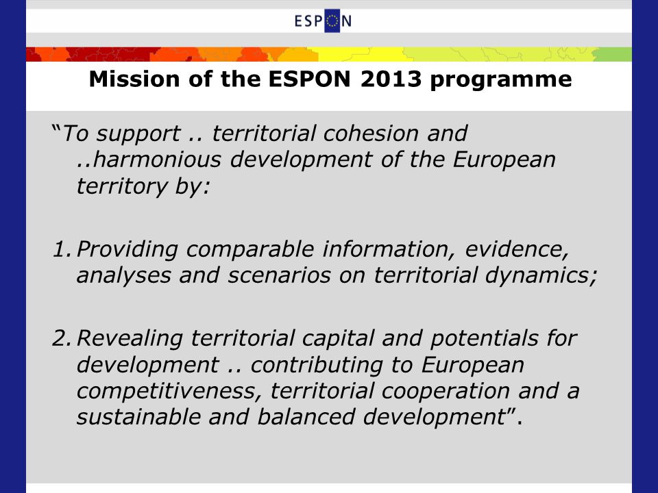 Mission of the ESPON 2013 programme To support..
