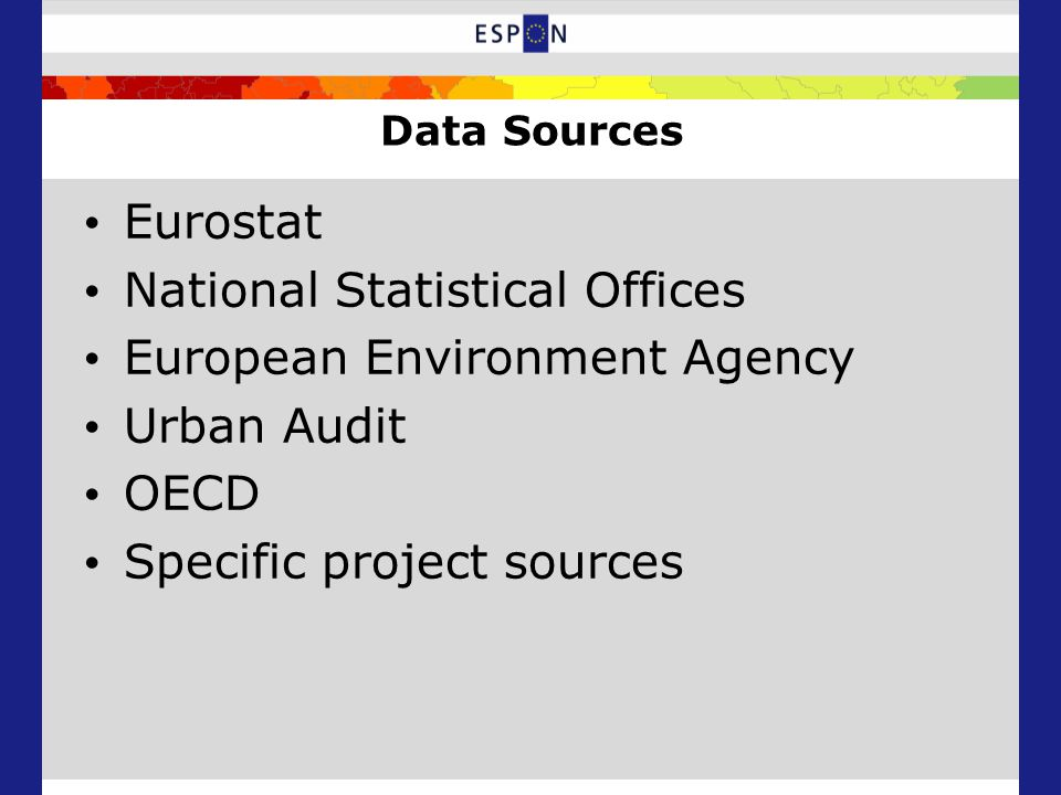 Data Sources Eurostat National Statistical Offices European Environment Agency Urban Audit OECD Specific project sources