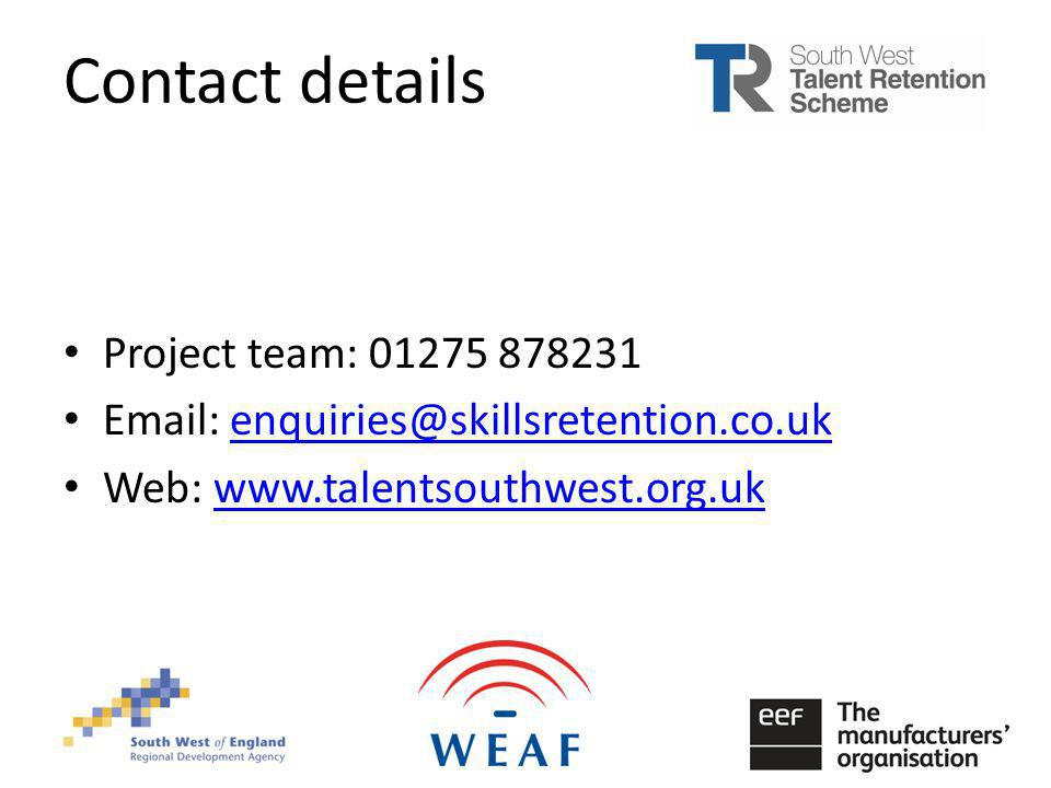 Contact details Project team: 01275 878231 Email: enquiries@skillsretention.co.ukenquiries@skillsretention.co.uk Web: www.talentsouthwest.org.ukwww.talentsouthwest.org.uk