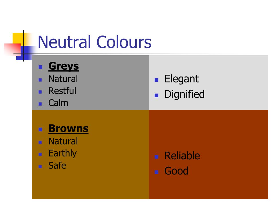 Neutral Colours Greys Natural Restful Calm Browns Natural Earthly Safe Elegant Dignified Reliable Good