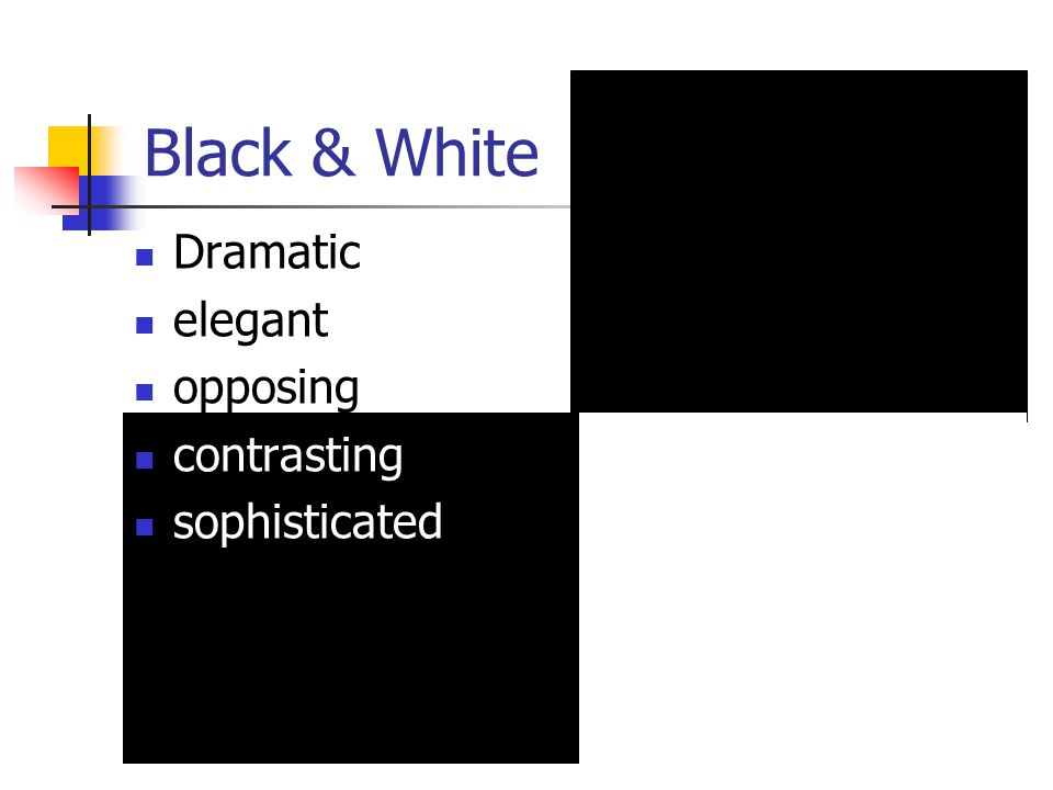 Black & White Dramatic elegant opposing contrasting sophisticated