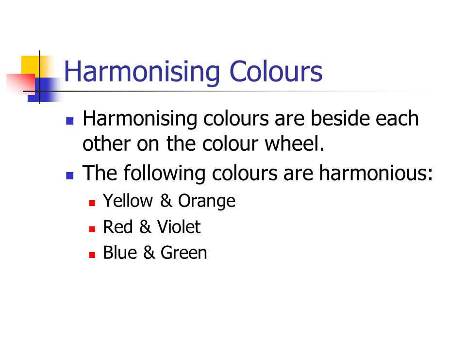 Harmonising Colours Harmonising colours are beside each other on the colour wheel.