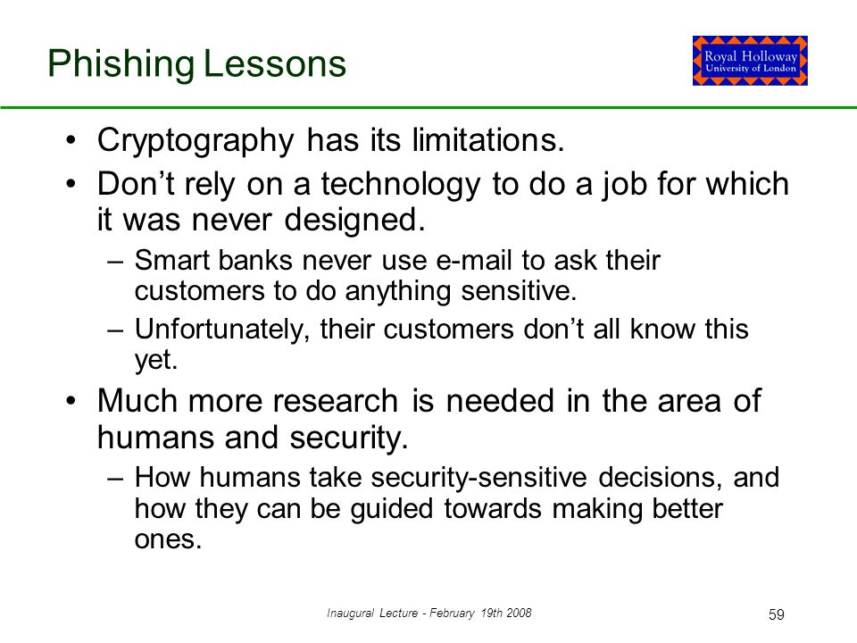 Inaugural Lecture - February 19th 2008 59 Phishing Lessons Cryptography has its limitations.