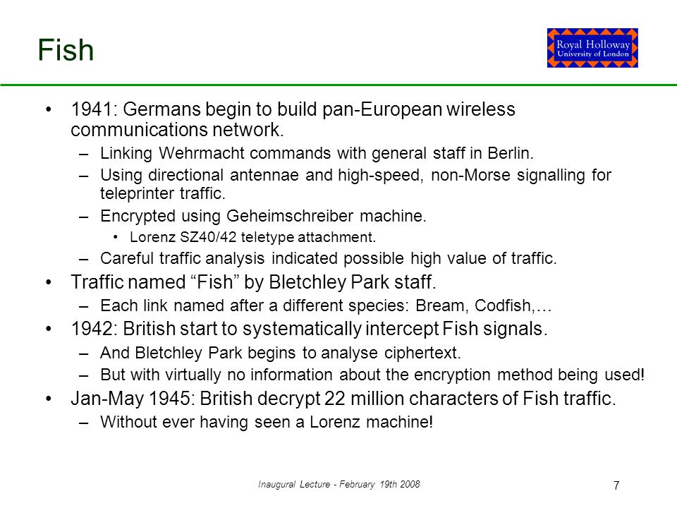 Inaugural Lecture - February 19th 2008 7 Fish 1941: Germans begin to build pan-European wireless communications network.