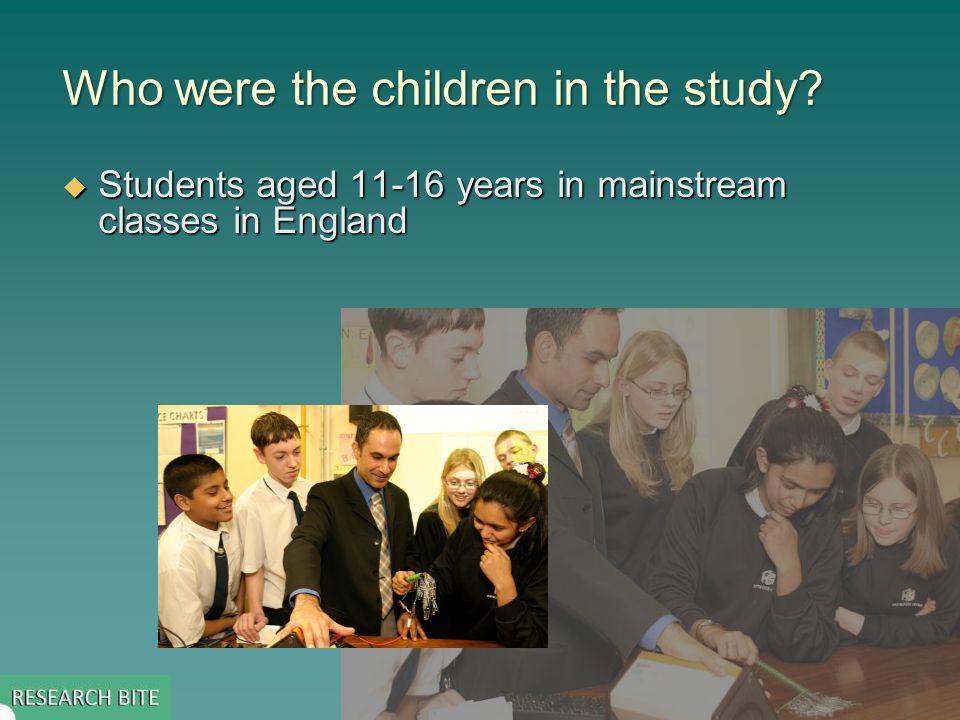Who were the children in the study  Students aged 11-16 years in mainstream classes in England