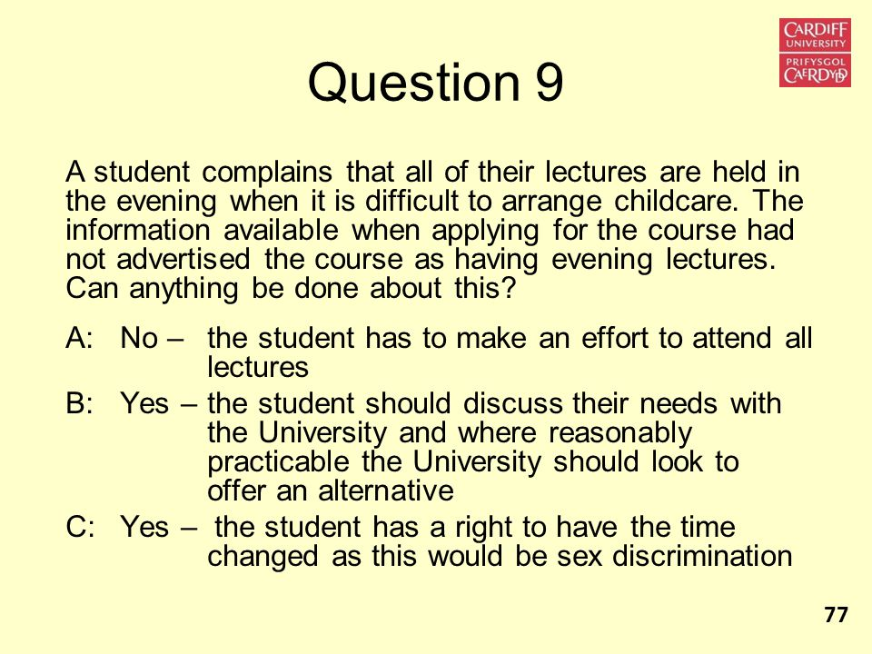 Question 9 A student complains that all of their lectures are held in the evening when it is difficult to arrange childcare.