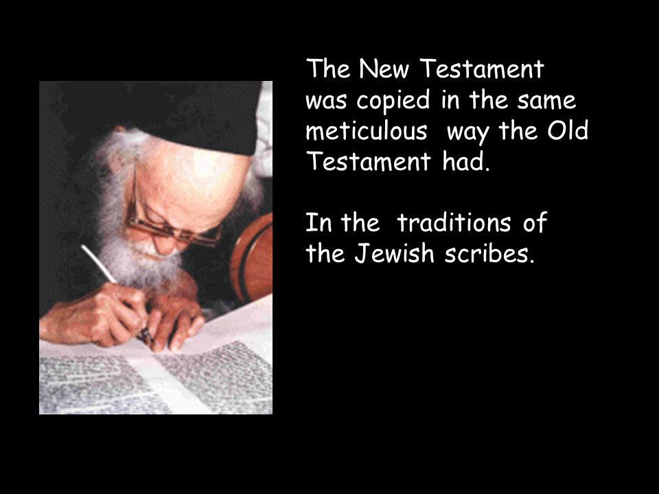 The New Testament was copied in the same meticulous way the Old Testament had.