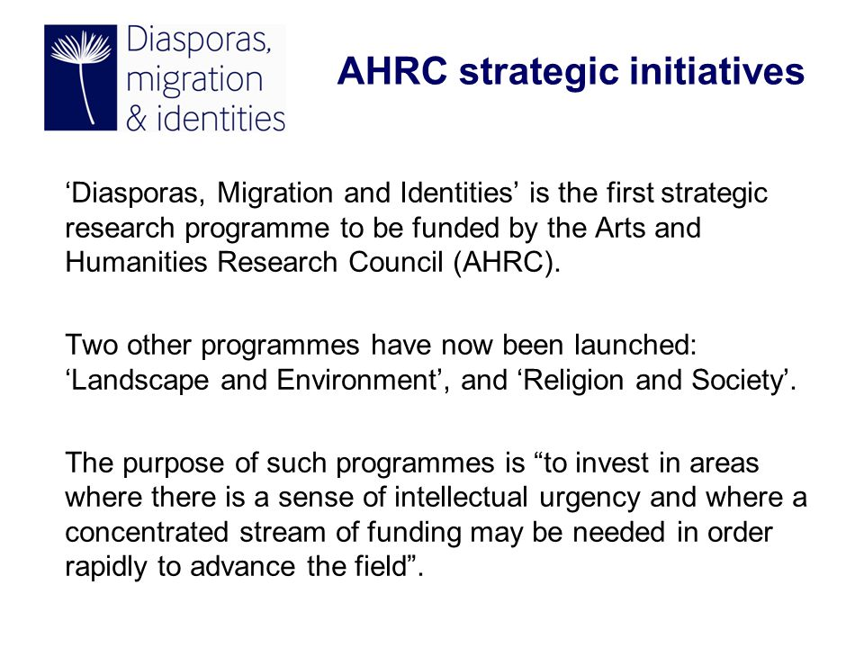 'Diasporas, Migration and Identities' is the first strategic research programme to be funded by the Arts and Humanities Research Council (AHRC).