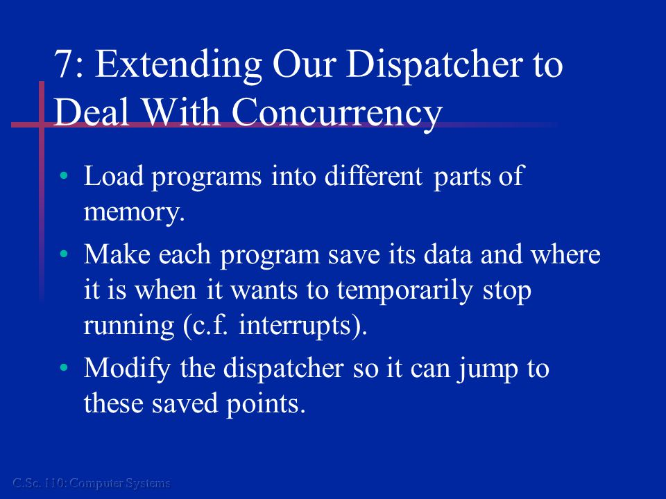 7: Extending Our Dispatcher to Deal With Concurrency Load programs into different parts of memory.