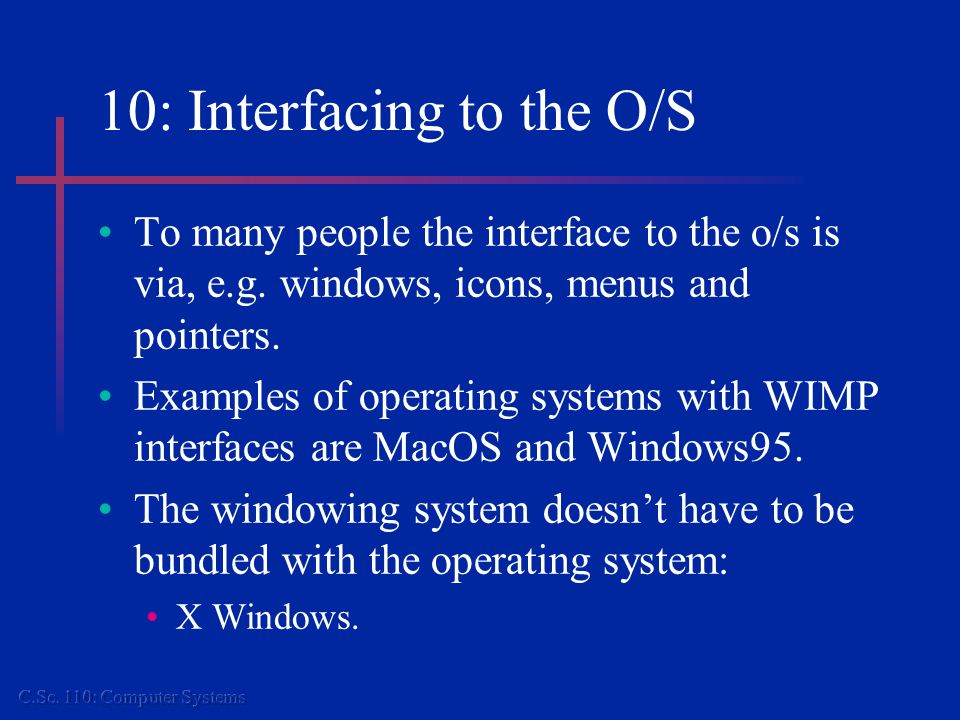 10: Interfacing to the O/S To many people the interface to the o/s is via, e.g.