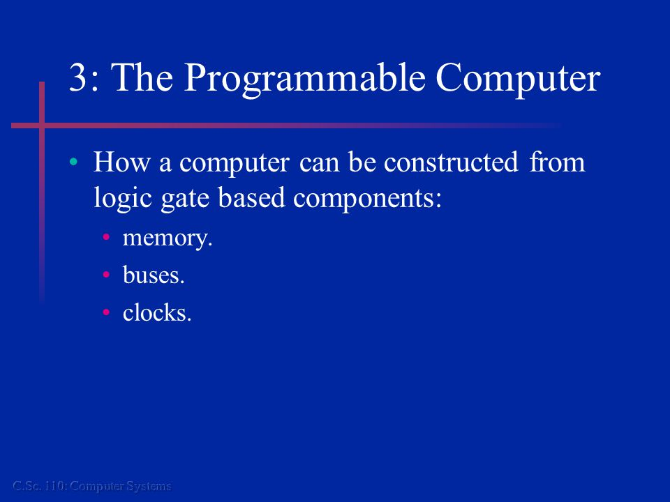 3: The Programmable Computer How a computer can be constructed from logic gate based components: memory.