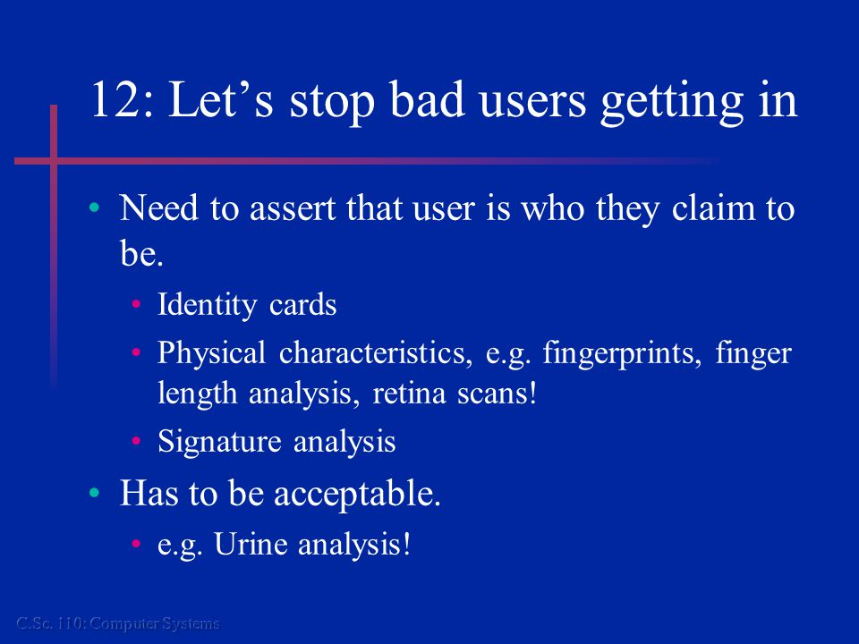 12: Let's stop bad users getting in Need to assert that user is who they claim to be.