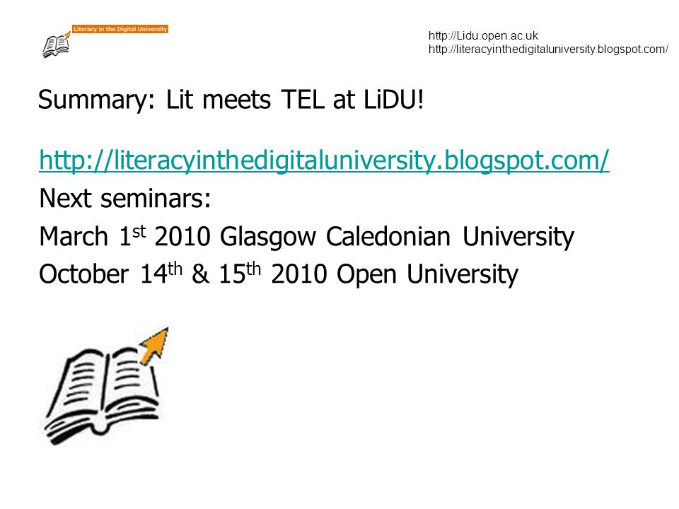 http://Lidu.open.ac.uk http://literacyinthedigitaluniversity.blogspot.com/ Summary: Lit meets TEL at LiDU.