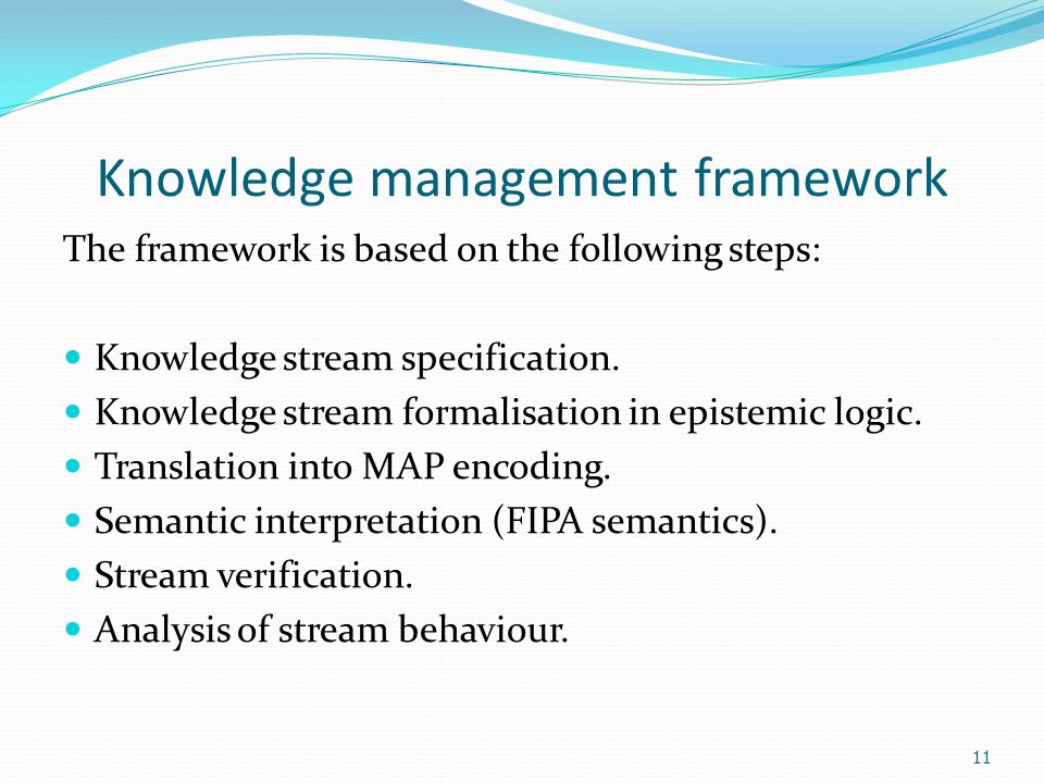 11 Knowledge management framework The framework is based on the following steps: Knowledge stream specification.