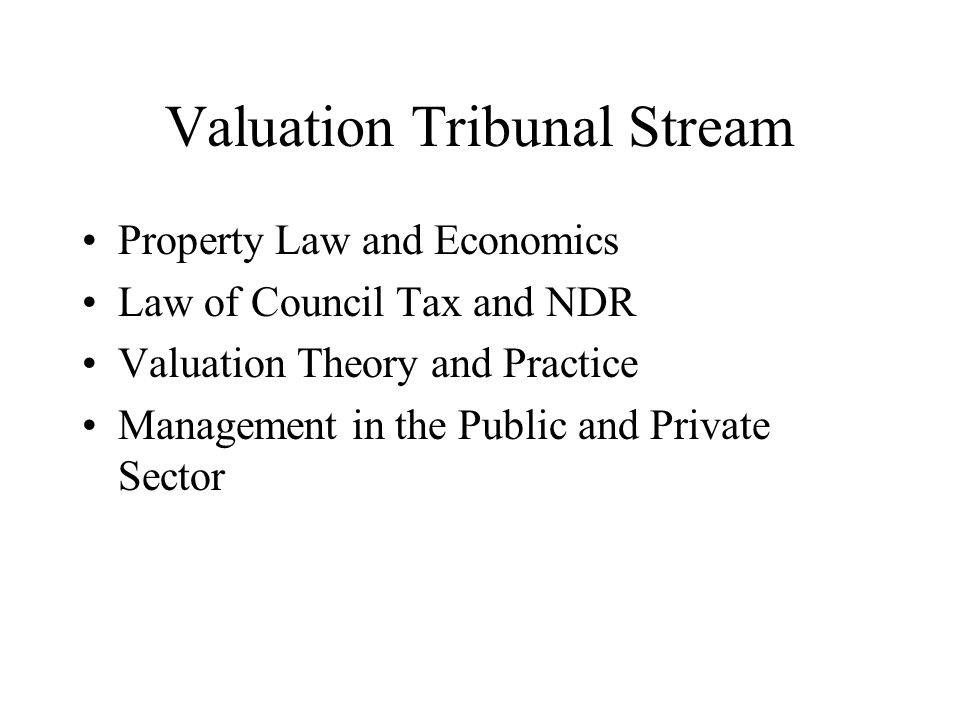 Valuation Tribunal Stream Property Law and Economics Law of Council Tax and NDR Valuation Theory and Practice Management in the Public and Private Sector