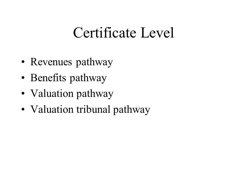 Certificate Level Revenues pathway Benefits pathway Valuation pathway Valuation tribunal pathway