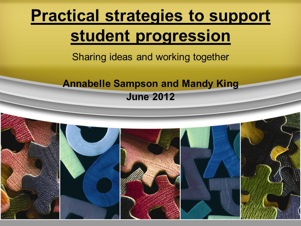 Practical strategies to support student progression Sharing ideas and working together Annabelle Sampson and Mandy King June 2012
