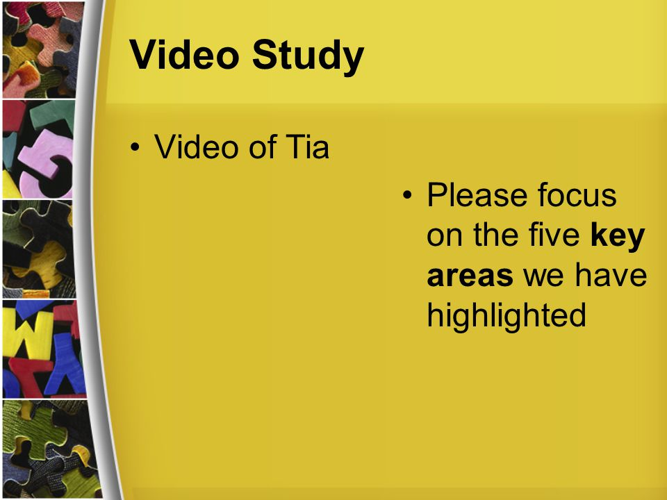 Video Study Video of Tia Please focus on the five key areas we have highlighted