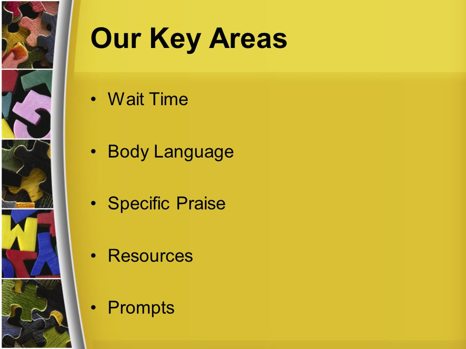 Our Key Areas Wait Time Body Language Specific Praise Resources Prompts