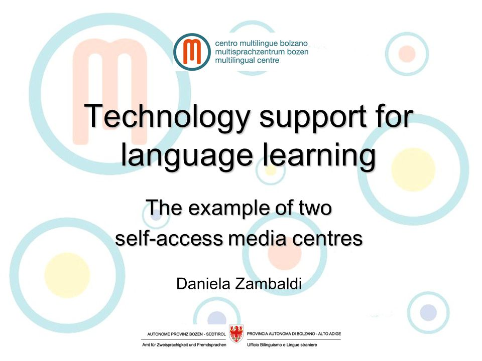 Technology support for language learning The example of two self-access media centres Daniela Zambaldi