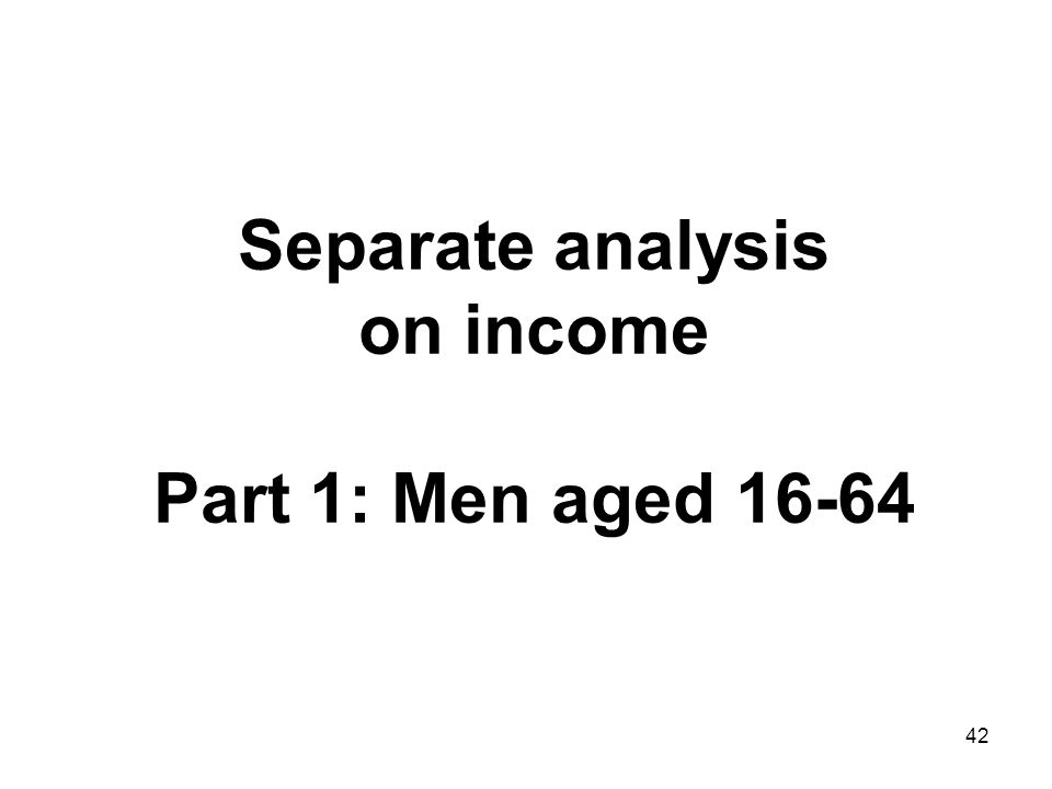 42 Separate analysis on income Part 1: Men aged 16-64