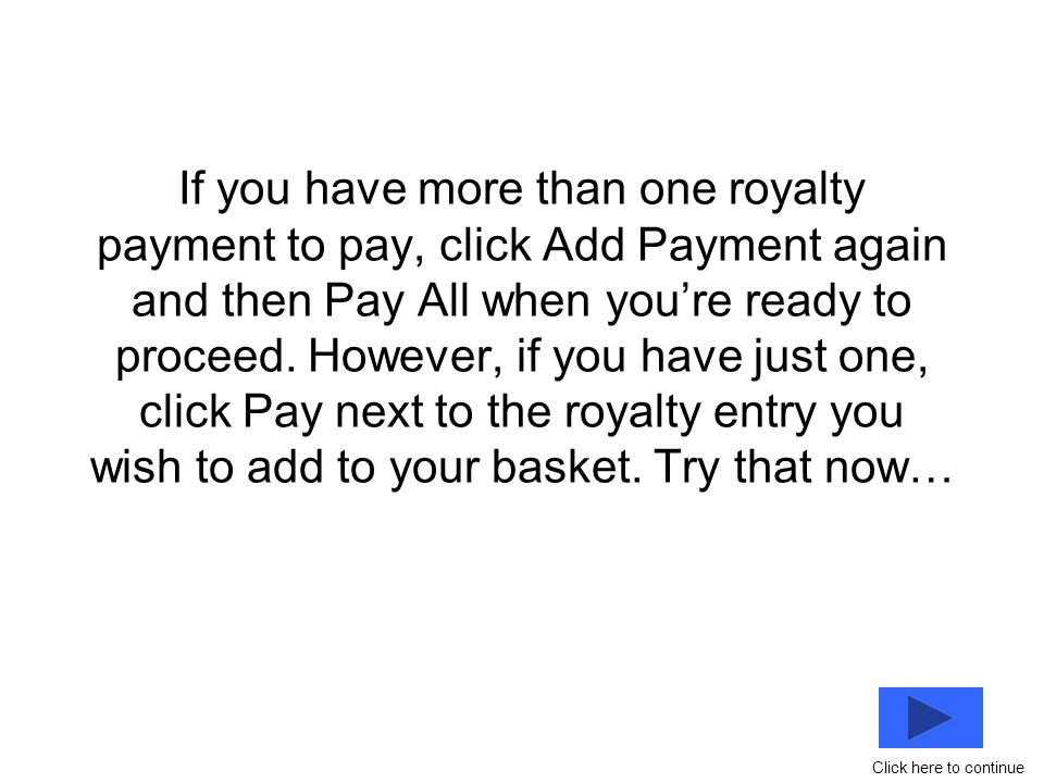 If you have more than one royalty payment to pay, click Add Payment again and then Pay All when you're ready to proceed.