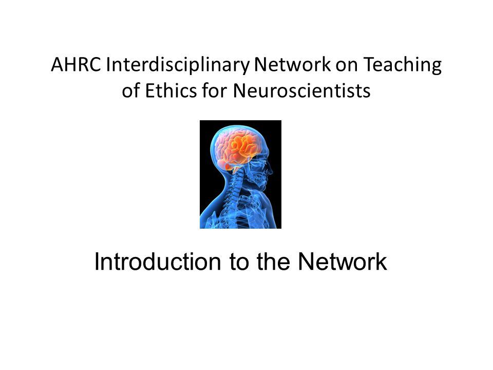 Introduction to the Network AHRC Interdisciplinary Network on Teaching of Ethics for Neuroscientists