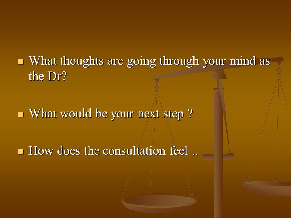 What thoughts are going through your mind as the Dr.
