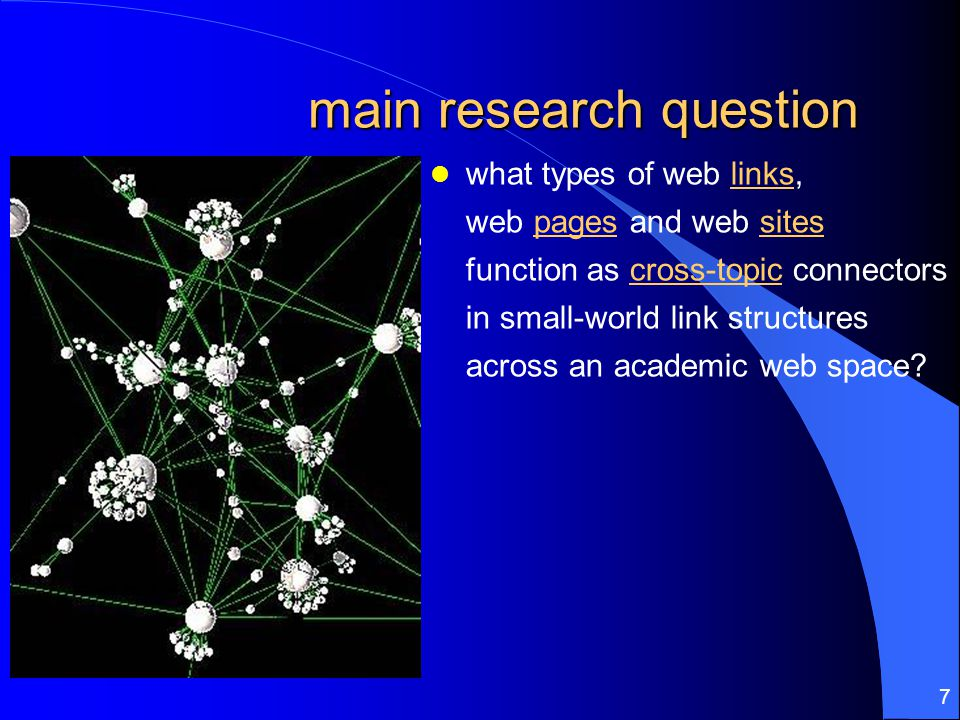 7 main research question what types of web links, web pages and web sites function as cross-topic connectors in small-world link structures across an academic web space