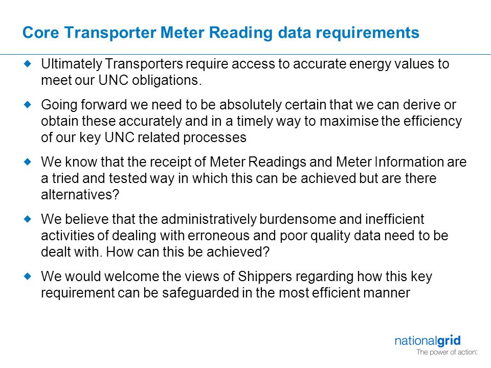 Core Transporter Meter Reading data requirements  Ultimately Transporters require access to accurate energy values to meet our UNC obligations.