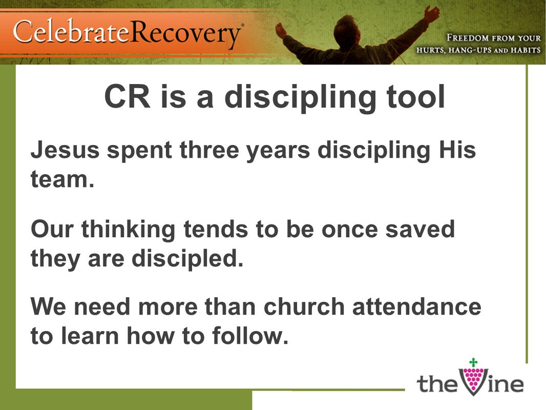CR is a discipling tool Jesus spent three years discipling His team.