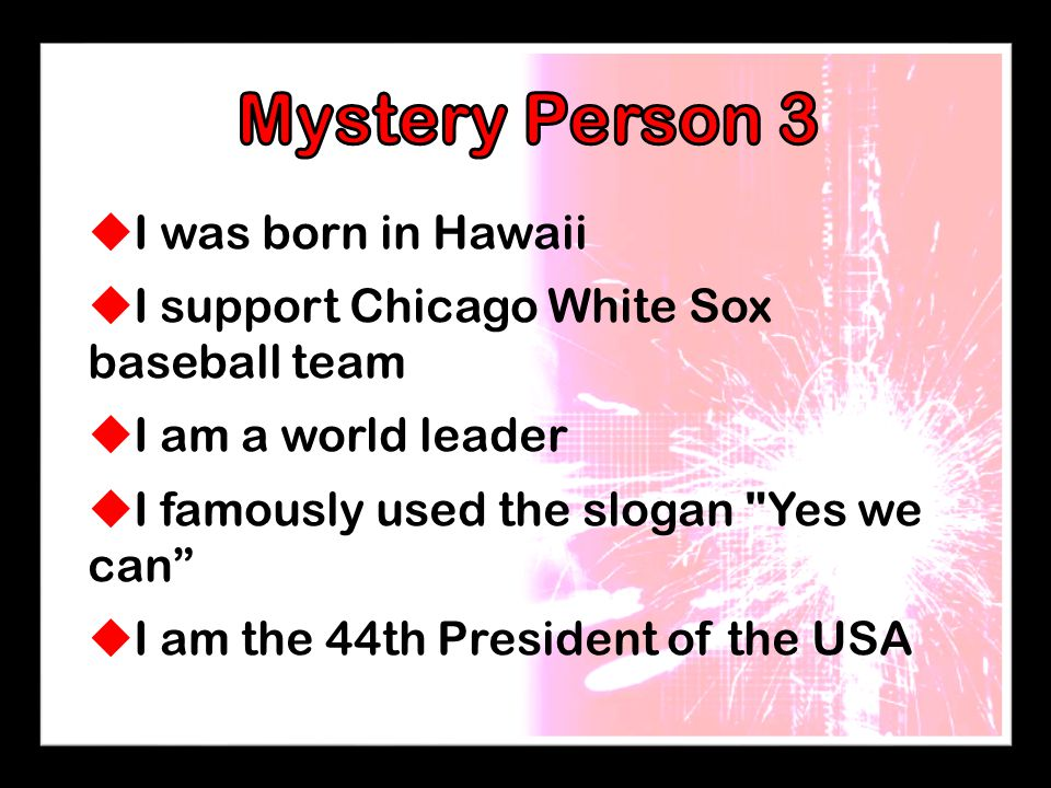  I was born in Hawaii  I support Chicago White Sox baseball team  I am a world leader  I famously used the slogan Yes we can  I am the 44th President of the USA