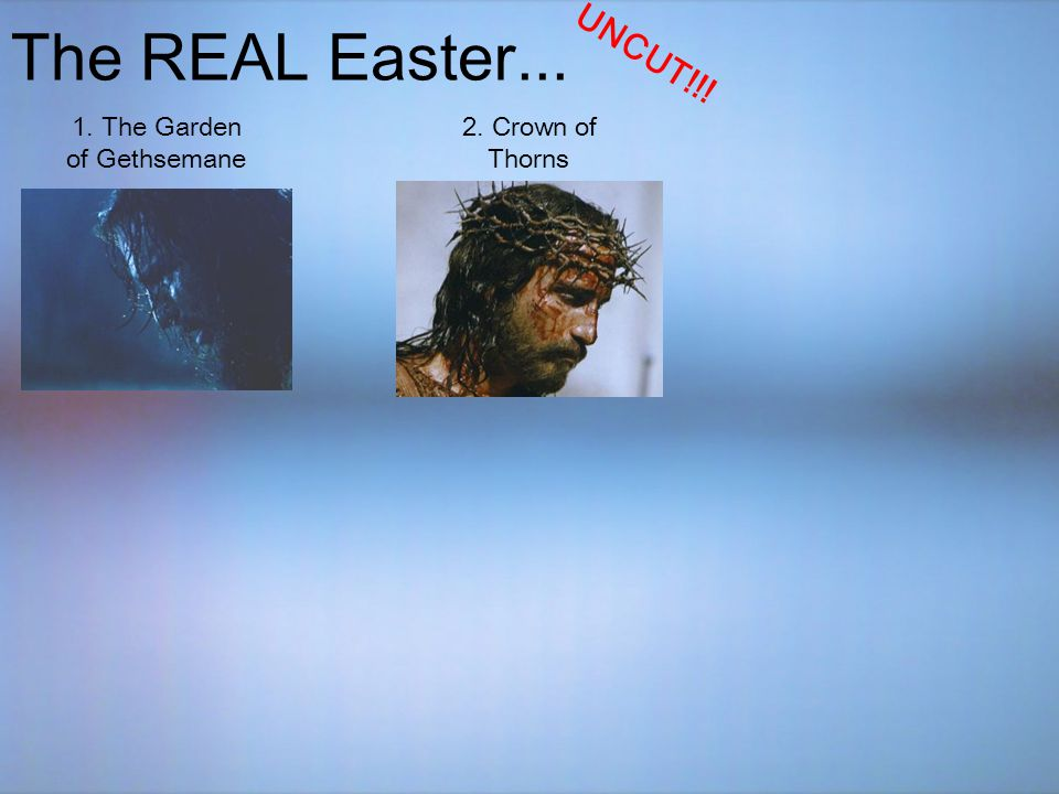 The REAL Easter... UNCUT!!! 1. The Garden of Gethsemane 2. Crown of Thorns