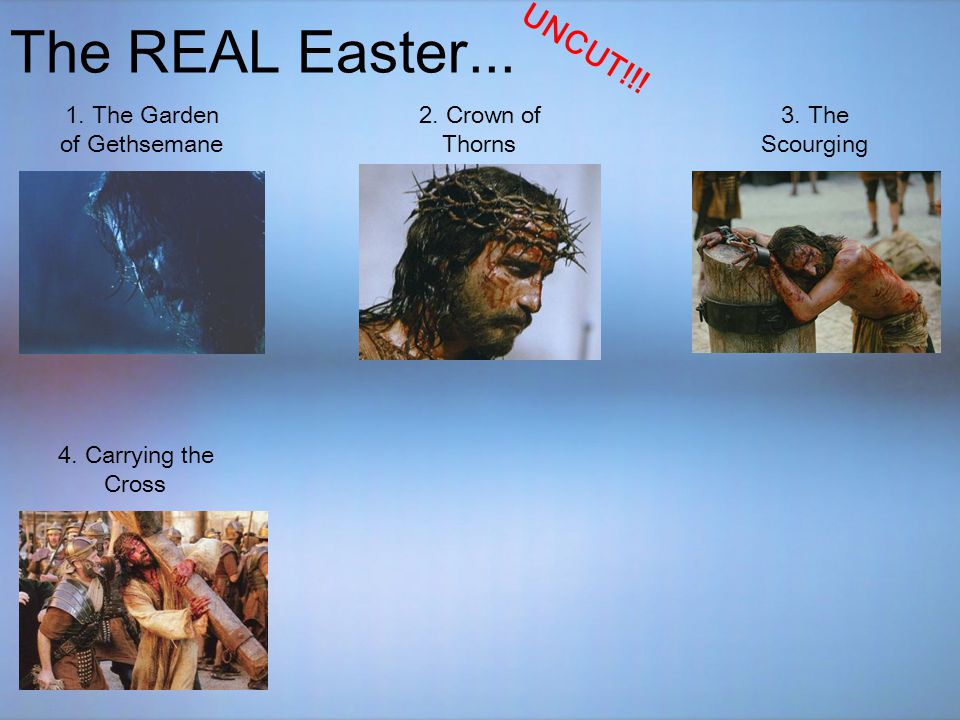 The REAL Easter... UNCUT!!. 1. The Garden of Gethsemane 2.