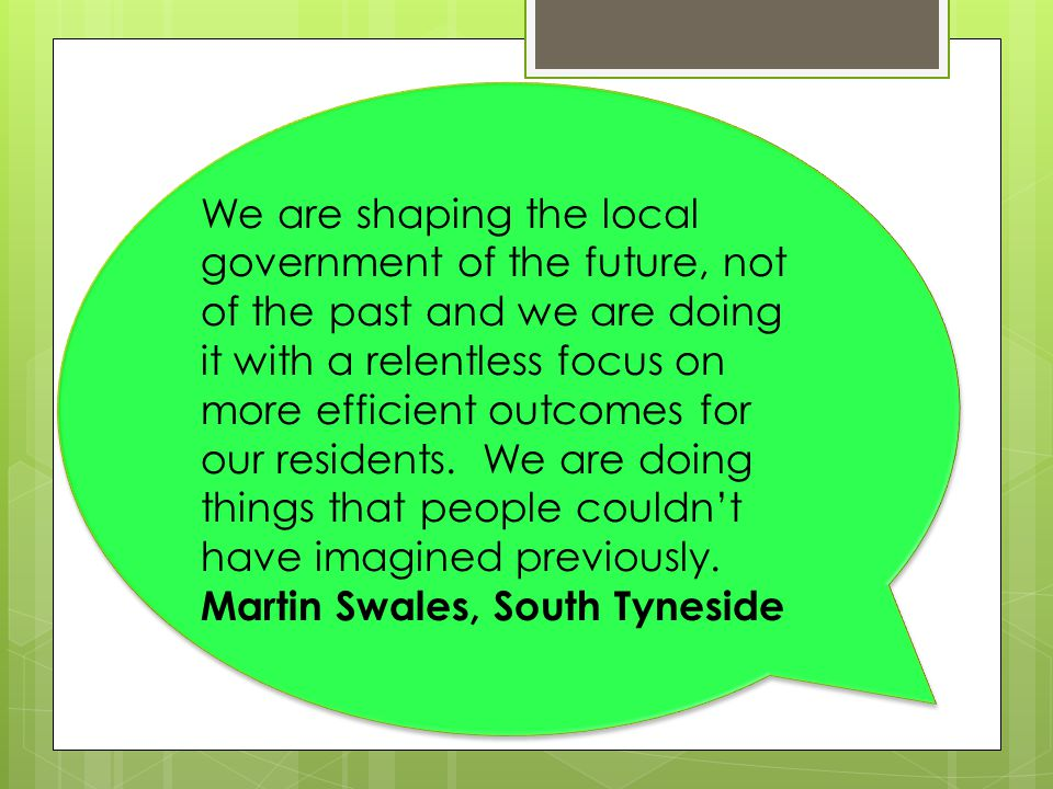 We are shaping the local government of the future, not of the past and we are doing it with a relentless focus on more efficient outcomes for our residents.