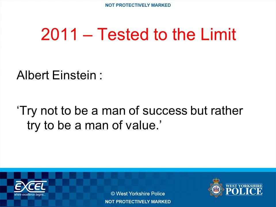 2011 – Tested to the Limit Albert Einstein : 'Try not to be a man of success but rather try to be a man of value.'