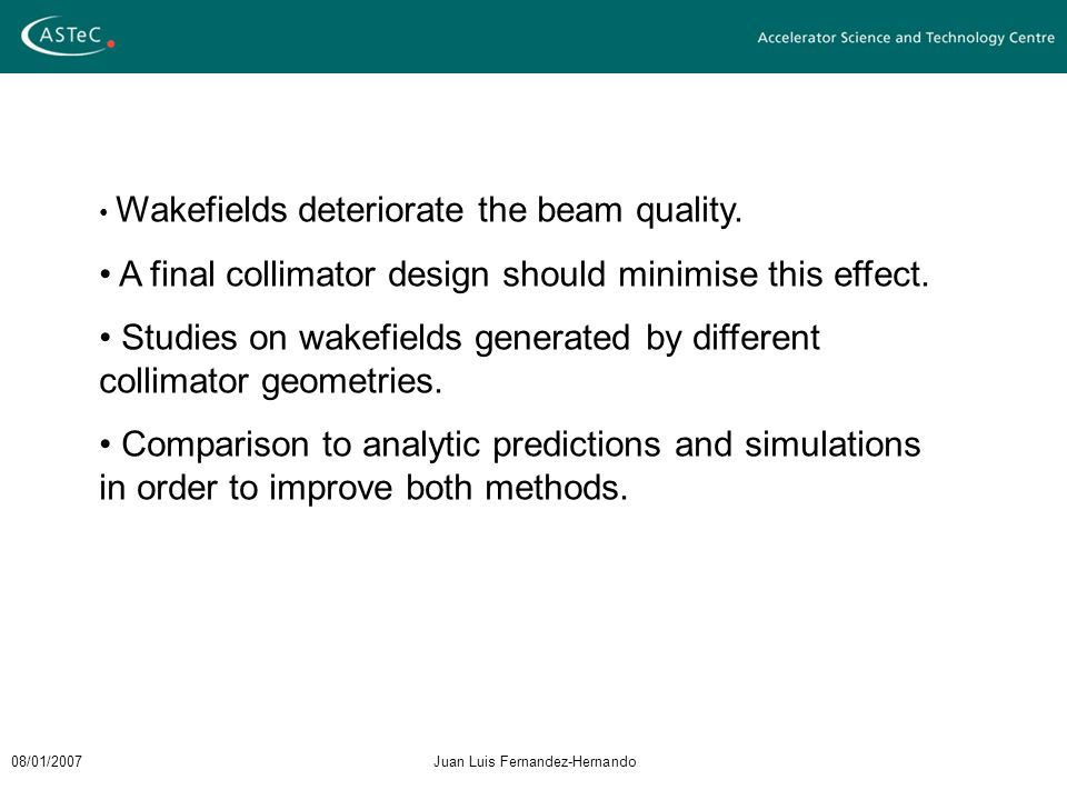 08/01/2007Juan Luis Fernandez-Hernando Wakefields deteriorate the beam quality.
