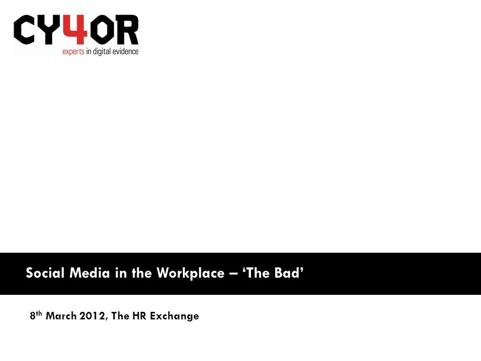 Social Media in the Workplace – 'The Bad' 8 th March 2012, The HR Exchange