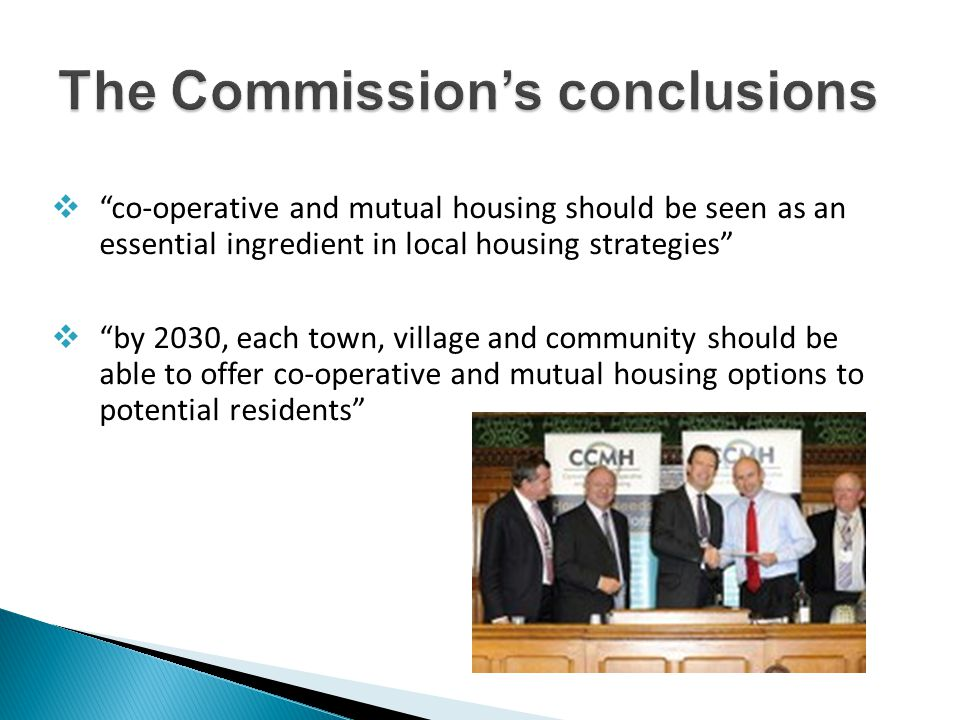  co-operative and mutual housing should be seen as an essential ingredient in local housing strategies  by 2030, each town, village and community should be able to offer co-operative and mutual housing options to potential residents