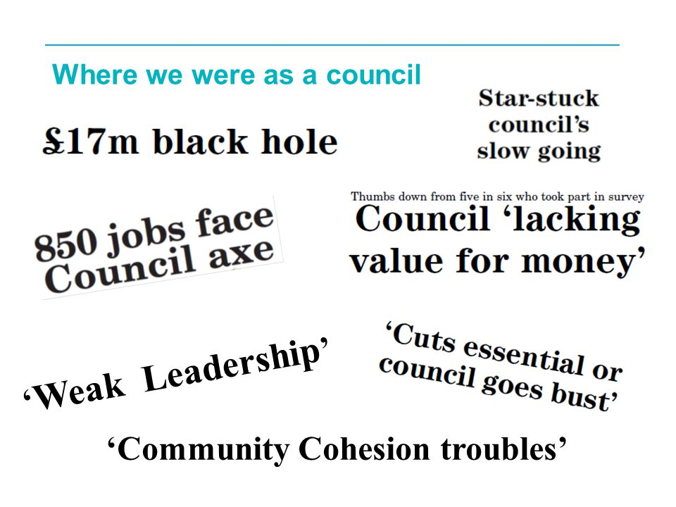 11 Where we were as a council ' Weak Leadership ' 'Community Cohesion troubles'