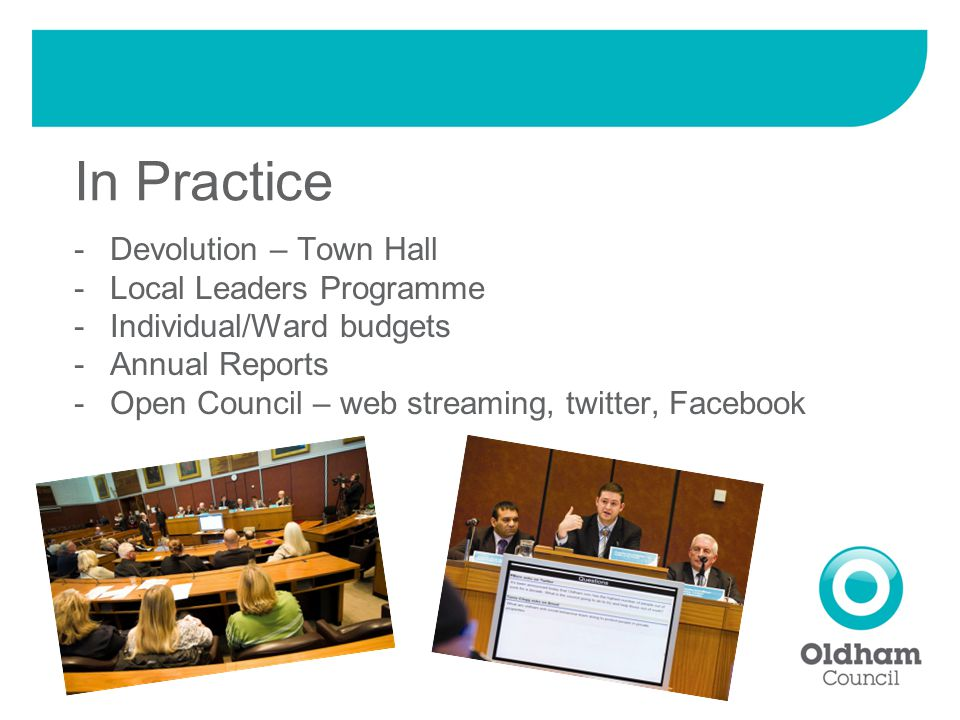In Practice -Devolution – Town Hall -Local Leaders Programme -Individual/Ward budgets -Annual Reports -Open Council – web streaming, twitter, Facebook