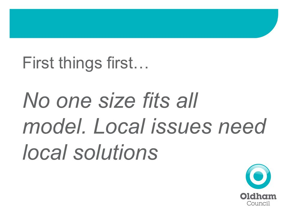 First things first… No one size fits all model. Local issues need local solutions