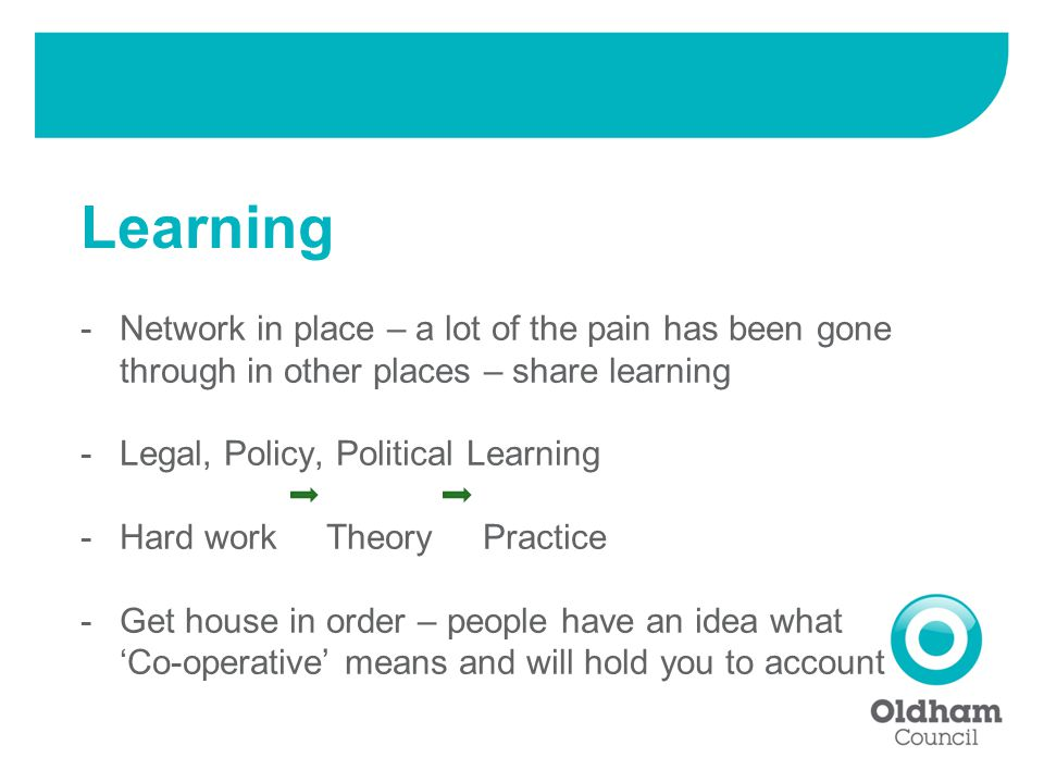 -Network in place – a lot of the pain has been gone through in other places – share learning -Legal, Policy, Political Learning -Hard work Theory Practice -Get house in order – people have an idea what 'Co-operative' means and will hold you to account Learning