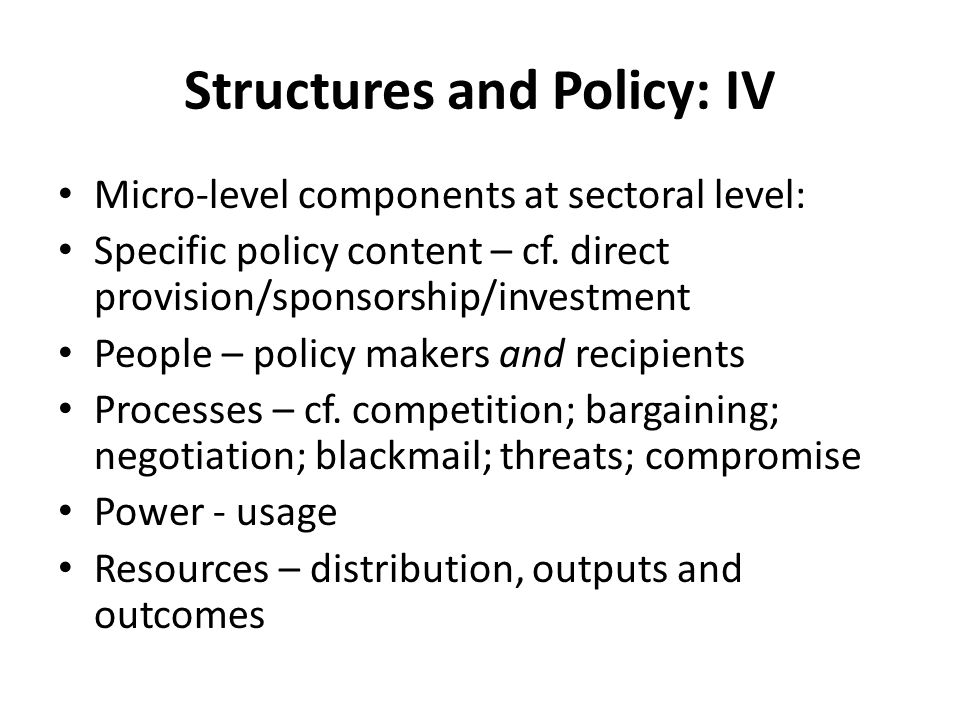 Structures and Policy: IV Micro-level components at sectoral level: Specific policy content – cf.