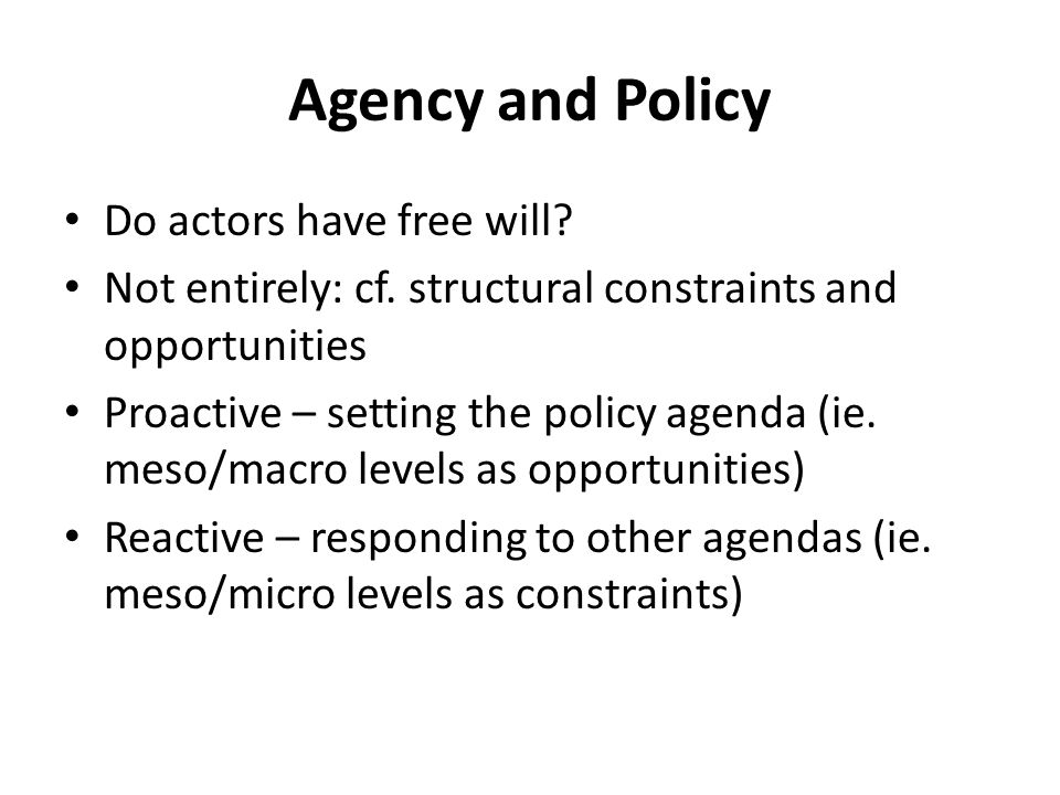 Agency and Policy Do actors have free will. Not entirely: cf.