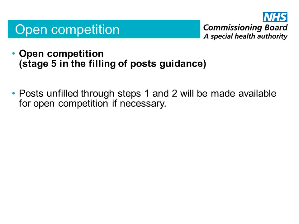 Open competition Open competition (stage 5 in the filling of posts guidance) Posts unfilled through steps 1 and 2 will be made available for open competition if necessary.