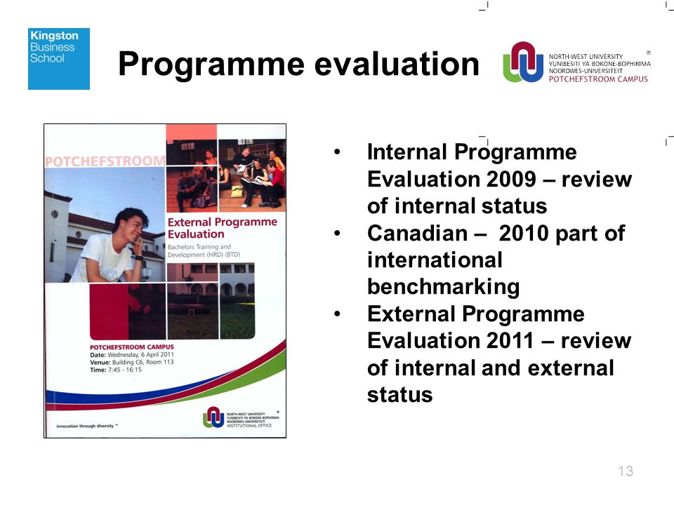 Programme evaluation 13 Internal Programme Evaluation 2009 – review of internal status Canadian – 2010 part of international benchmarking External Programme Evaluation 2011 – review of internal and external status