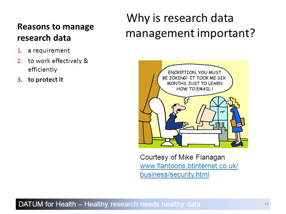 DATUM for Health – Healthy research needs healthy data 11 Reasons to manage research data Why is research data management important.